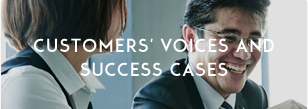 CUSTOMERS' VOICES AND SUCCESS CASES